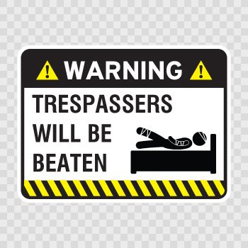 Funny Warning Trespasser sign... Color print (18 X 13.3 inch) X4RSW