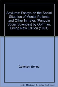 "asylum essay inmate mental other patient situation social Start by marking ""asylums: essays on the social situation of mental patients and other inmates"" as want to read."