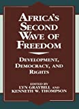 Africas Second Wave of Freedom: Development, Democracy, and Rights, Vol. 11 (The Miller Center Series on a World in Change) (v. 11)