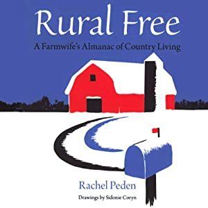 Rural Free: A Farmwife's Almanac of Country Living | [Rachel Peden]