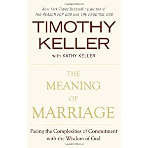 Timothy Keller, Kathy Keller'sThe Meaning of Marriage: Facing the Complexities of Commitment with the Wisdom of God [Hardcover]2011