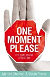 One Moment Please: It's Time to Pay Attention