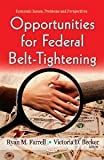 Opportunities for Federal Belt-Tightening (Economic Issues, Problems and Perspectives) [Hardcover] [2011] Ryan M. Farrell, Victoria D. Becker
