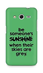 AMEZ be someone's sunshine when their skies are grey Back Cover For Samsung Galaxy Core 2