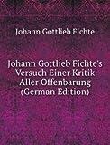 Johann Gottlieb Fichte's Versuch Einer Kritik Aller Offenbarung (German Edition)