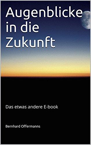 Augenblicke In Die Zukunft (German Edition)