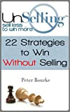 UnSelling: Sell Less ... To Win More (English Edition)