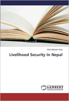 Livelihood Security In Nepal: Indra Bahadur Hayu: 9783659506024