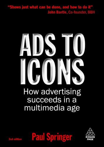 Ads to Icons: How Advertising Succeeds in a Multimedia Age: Volume 2