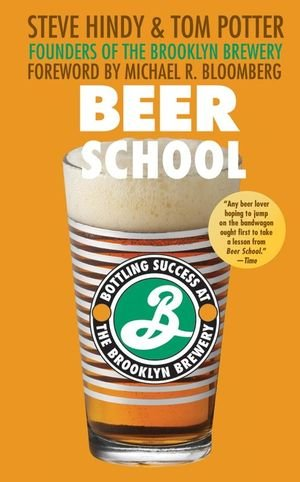 Beer School: Bottling Success at the Brooklyn Brewery by Steve Hindy, Tom Potter
