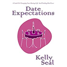 Date Expectations: A Guide to Changing Your Dating Life and Finding Real Love (       UNABRIDGED) by Kelly Seal Narrated by Kelly Seal