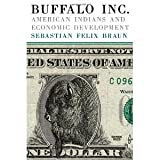 Buffalo Inc.: American Indians and Economic Development [Hardcover] [2008] Sebastian Felix Braun