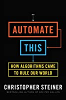 Automate This: How Algorithms Came to Rule Our World ebook download