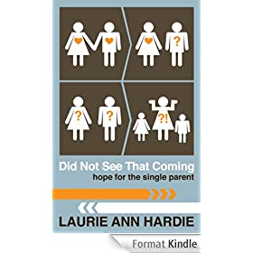 Did Not See That Coming: Hope for the Single Parent (English Edition)