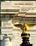img - for The Federal Presence: Architecture, Politics, and Symbols in U.S. Government Building book / textbook / text book