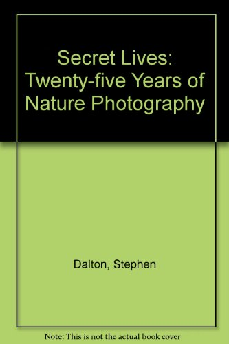 Secret Lives: Twenty-five Years of Nature Photography