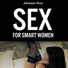 Sex for Smart Women (       UNABRIDGED) by Adrienne West Narrated by Greyson Ash