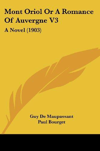 Mont Oriol or a Romance of Auvergne V3: A Novel (1903)