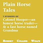 A Collection of Plain Horse Tales | Robert Collins Wolfe