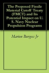 The Proposed Fissile Material Cutoff Treaty (FMCT) and Its Potential Impact on U.S. Navy Nuclear Propulsion Programs