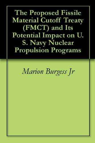 The Proposed Fissile Material Cutoff Treaty (FMCT) and Its Potential Impact on U.S. Navy Nuclear Propulsion Programs PDF