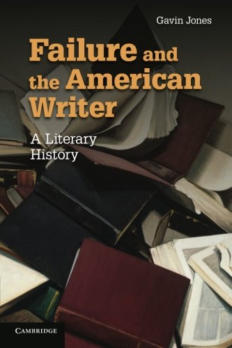failure-and-the-american-writer-a-literary-history-cambridge-studies-in-american-literature-and-cult