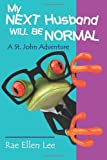 img - for My Next Husband Will Be Normal: A St. John Adventure by Rae Ellen Lee (9-Feb-2012) Paperback book / textbook / text book
