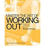 img - for Master the Art of Workout: Raising Your Performance with the Alexander Technique (Mastering the Art Of...) (Paperback) - Common book / textbook / text book