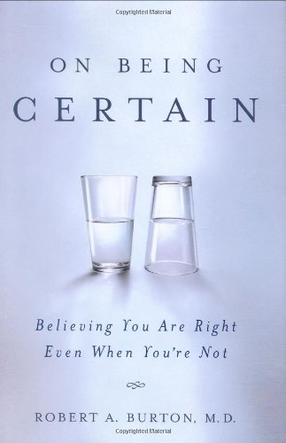 On Being Certain: Believing You Are Right Even When You're Not: Robert Burton: 9780312359201: Amazon.com: Books