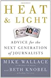 Heat and Light: Advice for the Next Generation of Journalists (0307464652) by Wallace, Mike