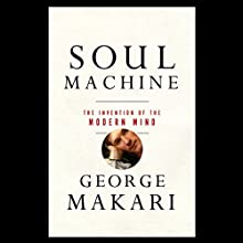 Soul Machine: The Invention of the Modern Mind (       UNABRIDGED) by George Makari Narrated by James Patrick Cronin