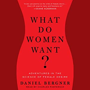 What Do Women Want?: Adventures in the Science of Female Desire | [Daniel Bergner]