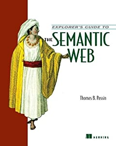 Explorer's Guide to the Semantic Web: Thomas B Passin, Thomas B. Passin: 9781932394207: Amazon.com: Books