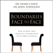 Boundaries Face to Face: How to Have That Difficult Conversation You've Been Avoiding | [Dr. Henry Cloud, Dr. John Townsend]