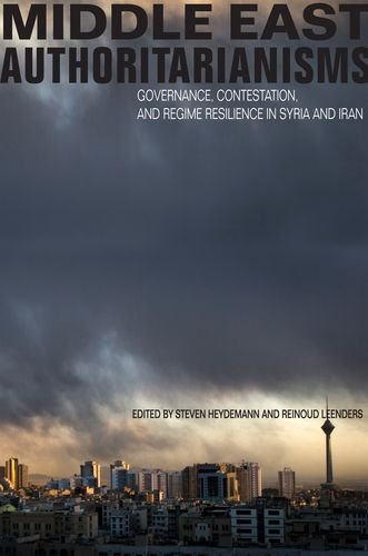 Middle East Authoritarianisms: Governance, Contestation, and Regime Resilience in Syria and Iran (Stanford Studies in Mi