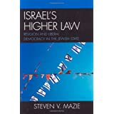 Israel's Higher Law: Religion and Liberal Democracy in the Jewish State ~ Steven V. Mazie