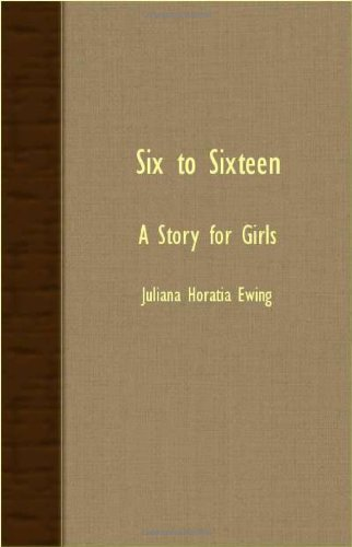 Six to Sixteen - A Story for Girls