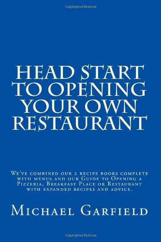 Head Start To Opening Your Own Restaurant: We'Ve Combined Our 2 Recipe Books And Menus Complete With Menus And Our Guide To Opening A Pizzeria, ... Restaurant With Expanded Recipes And Advice.