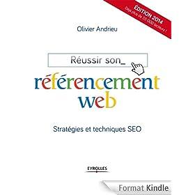 R�ussir son r�f�rencement web: Strat�gies et techniques SEO - Edition 2014 - D�j� plus de 35.000 lecteurs !