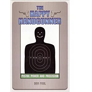 The Happy Handgunner: Pistol Power and Precision, Paul, Don
