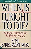 Joni Eareckson Tada When Is It Right to Die?: Suicide, Euthanasia, Suffering, Mercy