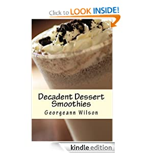 Decadent Dessert Smoothies: Simply Delicious Smoothies