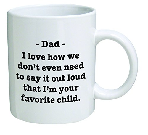DAD Best funny gift - 11OZ Coffee Mug - I love how we don't have to say it out loud that I'm your favorite child - Perfect for birthday, dad, mom, present for papa or mama.