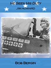 He Seen His Duty:  Jim Howard, One Man Air Force (Flying Tigers)
