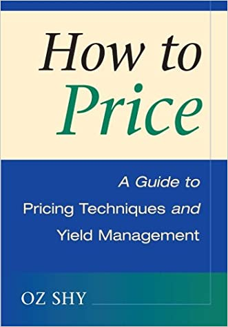 How to Price: A Guide to Pricing Techniques and Yield Management written by Oz Shy