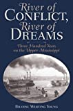 img - for River Of Conflict, River Of Dreams: Three Hundred Years On The Upper Mississippi by Biloine Whiting Young (2004-05-01) book / textbook / text book
