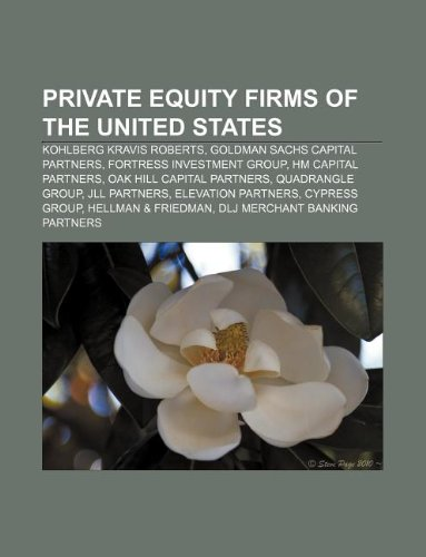 Private equity firms of the United States: Kohlberg Kravis Roberts, Goldman Sachs Capital Partners, Fortress Investment Group