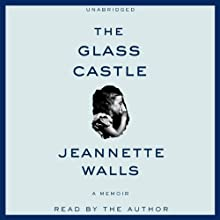 The Glass Castle: A Memoir (       UNABRIDGED) by Jeannette Walls Narrated by Jeannette Walls