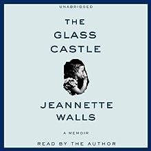 The Glass Castle: A Memoir (       UNABRIDGED) by Jeannette Walls Narrated by Jeannette Walls