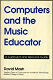 Computers and the music educator: A curriculum and resource guide